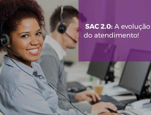 SAC 2.0: A evolução do atendimento!